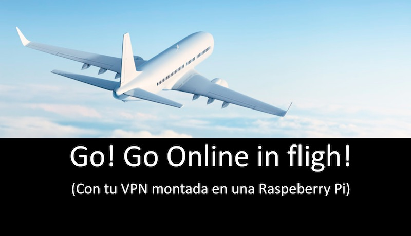 Go! Go online in flight! (Con tu VPN montada en una Raspeberry Pi) Wi-Fi, VPN, redes, Raspberry Pi, pentesting, OpenVPN, Iphone, Hacking