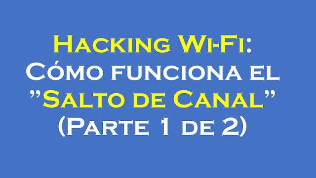 """hacking wi fi como funciona el salto de canal parte 1 de 2 - Hacking Wi-Fi: Cómo funciona el """"Salto de Canal"""" (Parte 1 de 2)"""