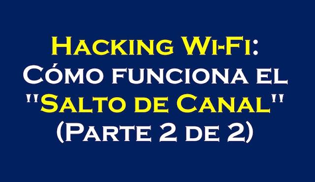 """hacking wi fi como funciona el salto de canal parte 2 de 2 - Hacking Wi-Fi: Cómo funciona el """"Salto de Canal"""" (Parte 2 de 2)"""