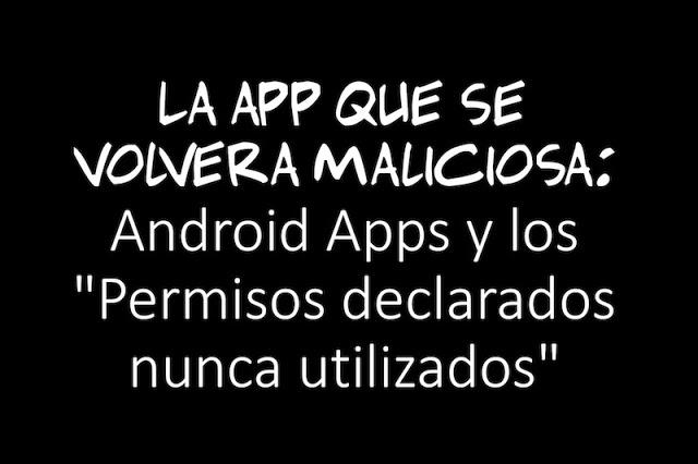 """la app que se volvera maliciosa android apps y los permisos declarados nunca utilizados - La app que se volverá maliciosa: Android Apps y los """"Permisos declarados nunca utilizados"""""""