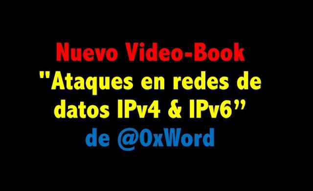 "Nuevo Video-Book ""Ataques en redes de datos IPv4 & IPv6"" de @0xWord Vbooks, redes, mitm, Libros, IPv6, iPv4, Hijacking, Hacking, Evil Foca, 0xWord"