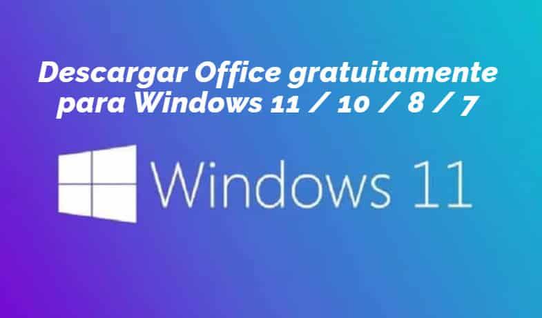 Descargar Office Gratis para Windows 11 - 10 - 7