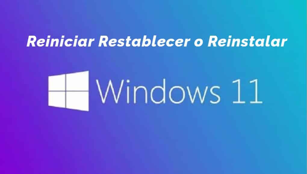 Reiniciar Restablecer o Reinstalar Windows 11
