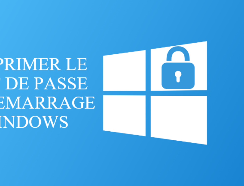 Comment supprimer le mot de passe Windows 10 au démarrage ?