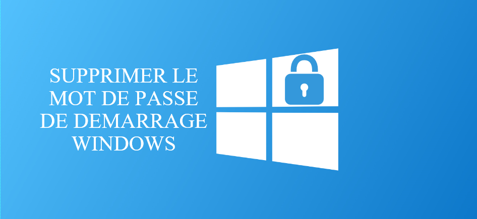 Supprimer le mot de passe Windows 10