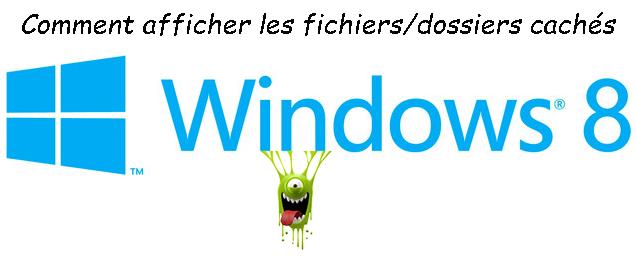 Comment afficher les fichiers/dossiers cachés sous Windows 8.1 ?