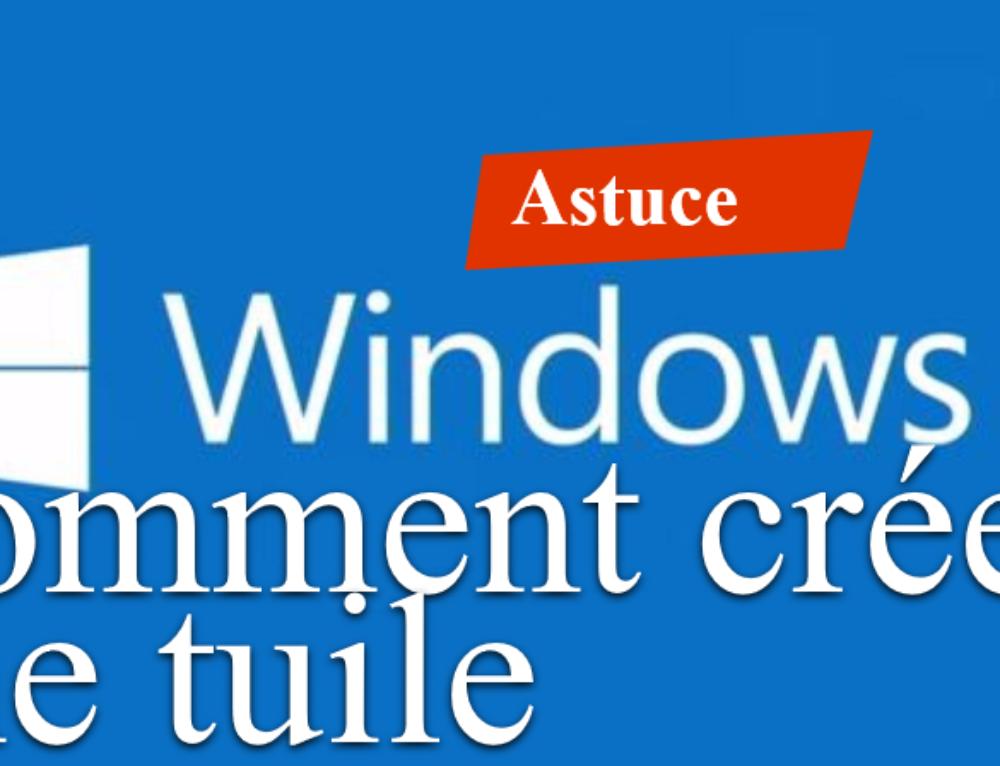 Comment créer une tuile sous Windows 10 ?