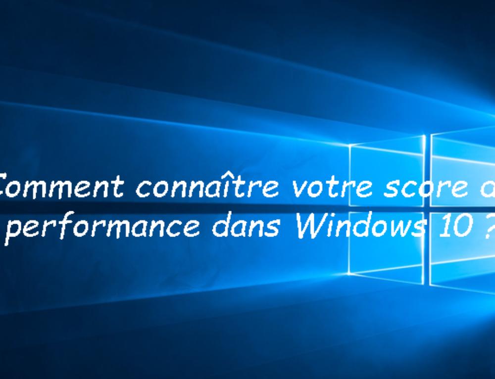Comment connaître votre score de performance dans Windows 10 ?