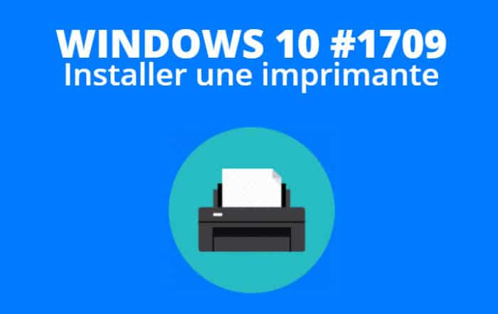 installer imprimante windows 10 version 1709